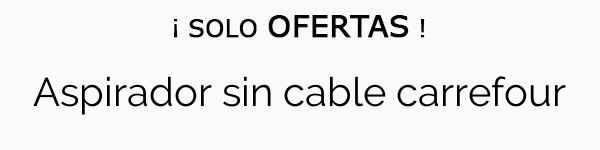 Aspirador sin cable carrefour