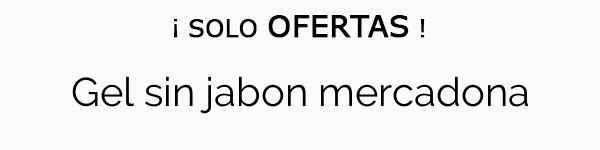 Gel Sin Jabon Mercadona Ofertas Online En 2019 Telodebescom