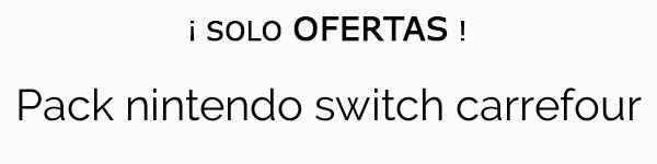 Pack Nintendo Switch Carrefour Ofertas Online En 2018 Telodebes Com