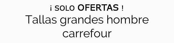 Tallas Grandes Hombre Carrefour ʕ¥ Menudo Chollo
