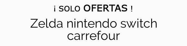 Zelda Nintendo Switch Carrefour Ofertas Online En 2019 Telodebes