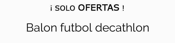 d70ff93d6 Balon futbol decathlon 🥇 MEJORES Precios para comprar ¡Tienda Online!